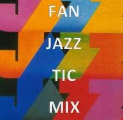 FAN-JAZZ-TIC MIX FOR U!