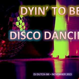 DYIN' TO BE DISCO DANCIN'!!