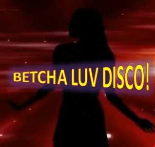 BETCHA LUV DISCO!