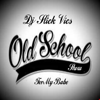 Dj Slick Vic's Old School Show - For My Babe