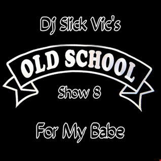 Dj Slick Vic's Old School Show 8   For My Babe