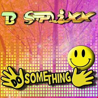 B Splixx --  Do Something