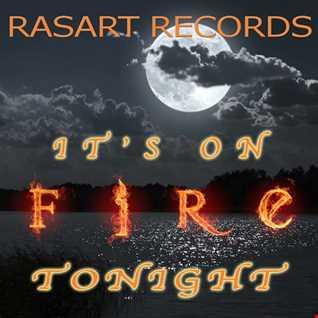 Rasart  IT's On Fire Tonight