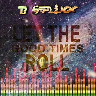 B Splixx -- Let The Good Times Roll