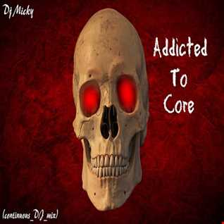 Dj Micky - Addicted To Core (continuous DJ mix)