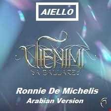 AIELLO - VIENIMI (A BALLARE)  Ronnie De Michelis Arabian Re Edit Version