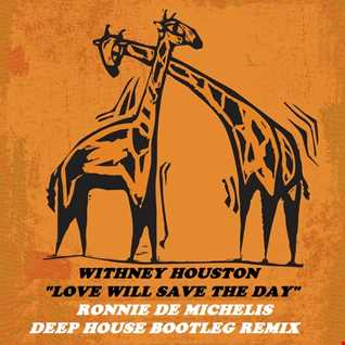 WHITNEY HOUSTON -  LOVE WILL SAVE THE DAY (Ronnie De Michelis Deep House Remix)