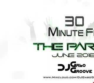 DJ Gabo Groove - 30 Minute Fix: THE PARTY June2018 Open Format Mixtape