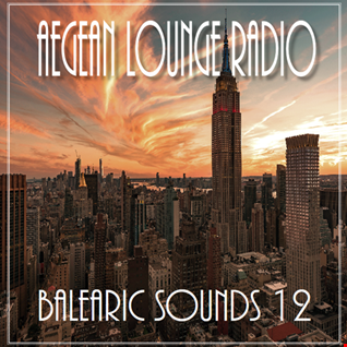 AEGEAN LOUNGE PRESENTS BALEARIC SOUNDS 12