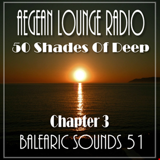 AIKO ON AEGEAN LOUNGE   BALEARIC SOUNDS 51  50 Shades Of Deep Chapter 3