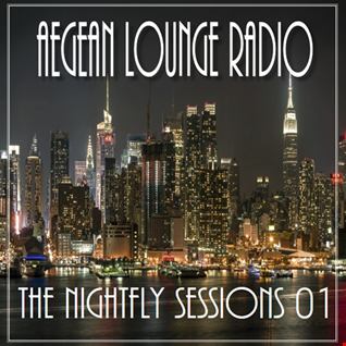 AEGEAN LOUNGE RADIO  PRESENTS THE NIGHTFLY SESSIONS 1