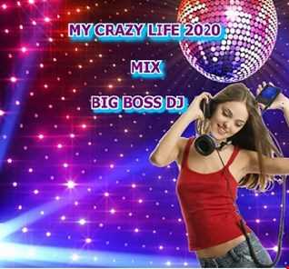 MY CRAZY LIFE 2020 MIX BIG BOSS DJ
