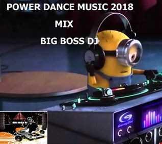 POWER DANCE MUSIC 2018 MIX BIG BOSS DJ