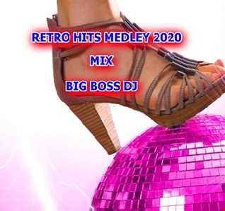 RETRO HITS MEDLEY 2020 MIX BIG BOSS DJ