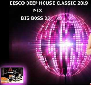 DISCO DEEP HOUSE CLASSIC 2019 MIX BIG BOSS DJ