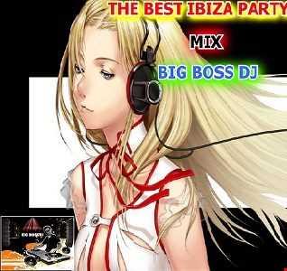 THE BEST IBIZA PARTY 2018 MIX BIG BOSS DJ