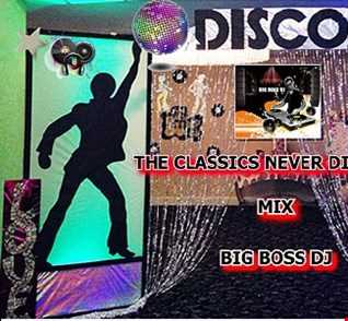 THE CLASSICS NEVER DIE 2019 MIX BIG BOSS DJ