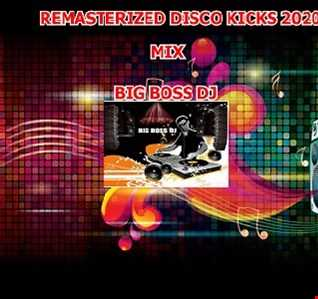 REMASTERIZED DISCO KICKS 2020 MIX BIG BOSS DJ