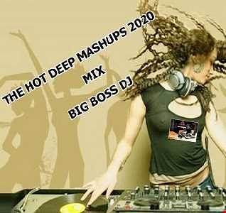 THE HOT  DEEP MASHUPS 2020 MIX BIG BOSS DJ