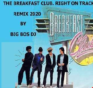 THE BREAKFAST CLUB   RIGHT ON TRACK REMIX 2020 BY BIG BOS DJ