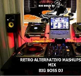 RETRO ALTERNATIVO MASHUPS 2019 MIX BIG BOSS DJ