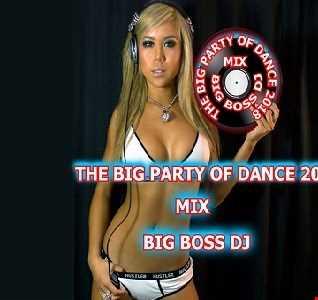 THE BIG PARTY OF DANCE 2018 MIX BIG BOSS DJ
