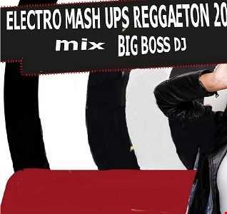 ELECTRO MASH UPS REGGAETON 2019 MIX BIG BOSS DJ