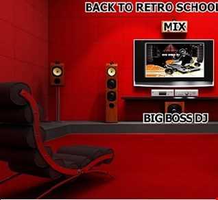 BACK TO RETRO SCHOOL 2019 MIX BIG BOSS DJ