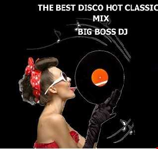 THE BEST DISCO HOT CLASSIC 2019 MIX BIG BOSS DJ
