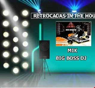 RETROCADAS IN THE HOUSE 2020 MIX BIG BOSS DJ