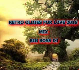 RETRO OLDIES FOR LOVE 2018 MIX BIG BOSS DJ