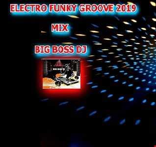 ELECTRO FUNKY GROOVE 2019 MIX BIG BOSS DJ