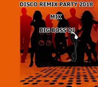 DISCO REMIX PARTY 2018 MIX BIG BOSS  DJ