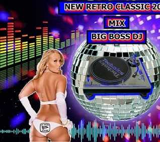 NEW RETRO CLASSIC 2018 PART 1 MIX BIG BOSS DJ
