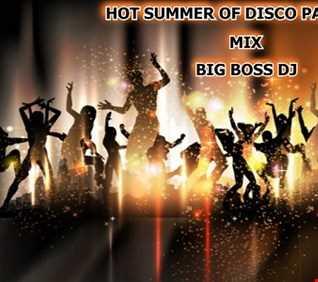 HOT SUMMER OF DISCO PARTY 2018 MIX BIG BOSS DJ