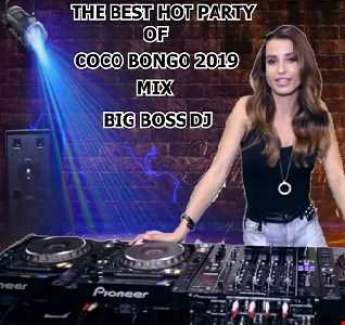 THE BEST HOT PARTY OF COCO BONGO 2019 MIX BIG BOSS DJ