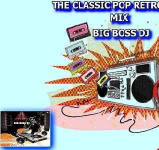 THE CLASSIC POP RETRO 2019 MIX BIG BOSS DJ
