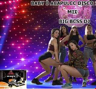 BABY Ó ACAPULCO DISCO 2020 MIX BIG BOS DJ