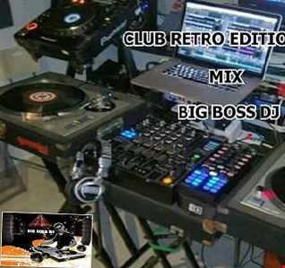 CLUB RETRO EDITION 2019 MIX BIG BOSS DJ