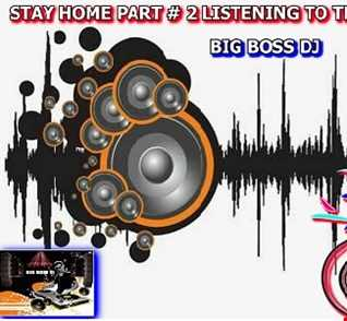 STAY HOME PART  2 LISTENING TO THE GOOD MUSIC 2020 BIG BOSS DJ