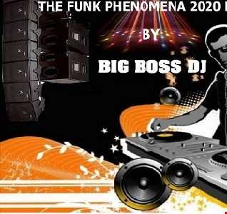 THE FUNK PHENOMENA 2020 REMIX BY BIG BOSS DJ