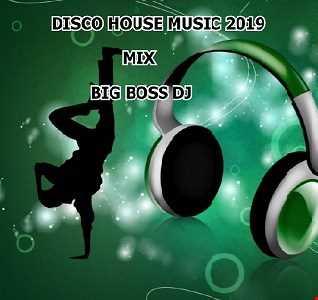 DISCO HOUSE MUSIC 2019 MIX BIG BOSS DJ