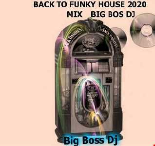 BACK TO FUNKY HOUSE 2020 MIX BIG BOS DJ