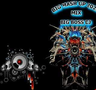 BIG MASH UP 2020 MIX BIG BOSS DJ