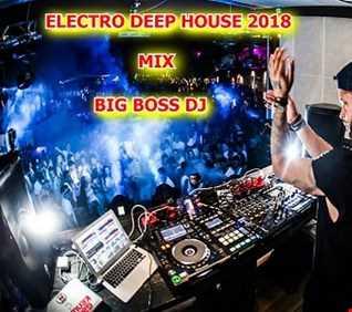 ELECTRO DEEP HOUSE 2018 MIX BIG BOSS DJ
