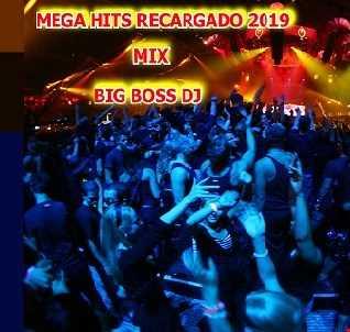 MEGA HITS RECARGADO 2019 MIX BIG BOSS DJ