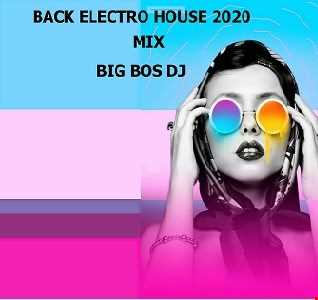 BACK ELECTRO HOUSE 2020 MIX BIG BOSS DJ