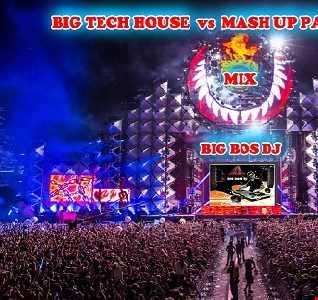 BIG TECH HOUSE Vs MASH UP PARTY 2018 MIX BIG BOS DJ