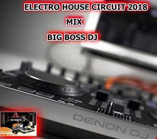 ELECTRO HOUSE CIRCUIT 2018 MIX BIG BOSS DJ