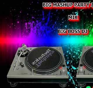 BIG MASHUP PARTY 2019 MIX BIG BOSS DJ